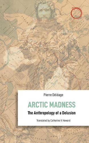 Arctic Madness - The Anthropology of a Delusion - Anthropological Novellas (Paperback)