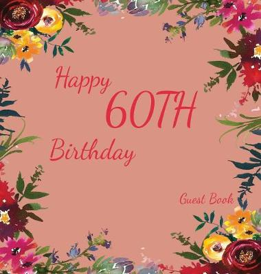 Happy 60th Birthday Guest Book: Memory Book, Scrap Book, Guest Book, Birthday and Party Decor (Hardback)