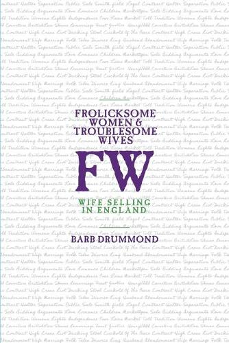 Frolicksome Women & Troublesome Wives: Wife Selling in England (Paperback)