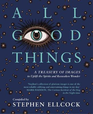 All Good Things: A Treasury of Images to Uplift the Spirits and Reawaken Wonder (Hardback)
