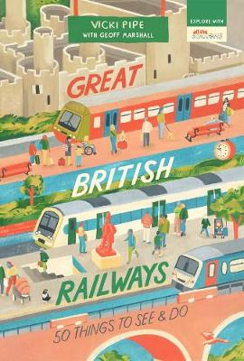 Great British Railways: 50 Things to See and Do - 50 Things to See and Do Series (Paperback)