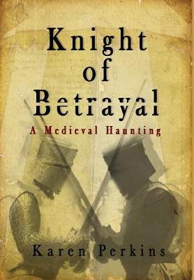 Knight of Betrayal: A Medieval Haunting - Ghosts of Knaresborough 1 (Hardback)