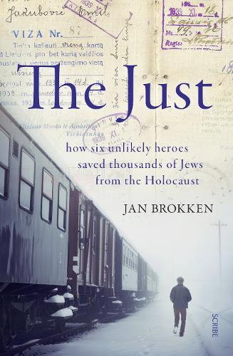 The Just: how six unlikely heroes saved thousands of Jews from the Holocaust (Hardback)