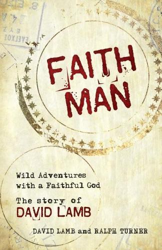 Faith Man: Wild Adventures with a Faithful God - The Story of David Lamb (Paperback)