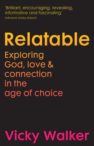 Relatable: Exploring God, love & connection in the age of choice (Paperback)