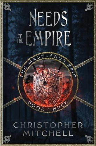 Needs of the Empire - The Magelands Epic 3 (Paperback)