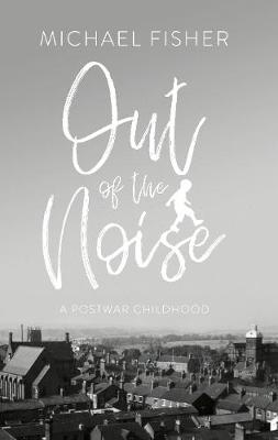 Out of the Noise: A Postwar Childhood in a Moorlands Town (Paperback)