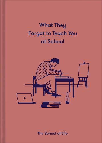 What They Forgot to Teach You in School: Essential emotional lessons needed to thrive (Hardback)