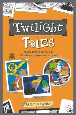 Twilight Tales: Magic meets science in 10 adventure-packed stories (Paperback)
