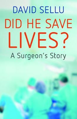 Did He Save Lives?: A Surgeon's Story (Paperback)