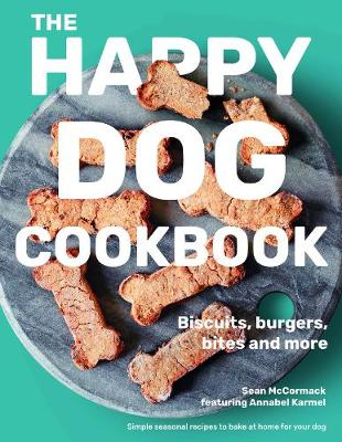 The Happy Dog Cookbook: Biscuits, Burgers, Bites and More: Simple Seasonal Recipes to Bake at Home for Your Dog (Hardback)