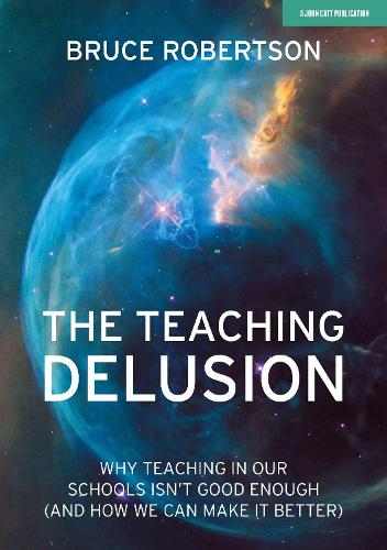 The Teaching Delusion: Why teaching in our classrooms and schools isn't good enough (and how we can make it better) (Paperback)
