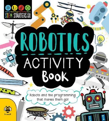 Robotics Activity Book: Robots and the Programming That Makes Them Go! - STEM Starters for Kids (Paperback)