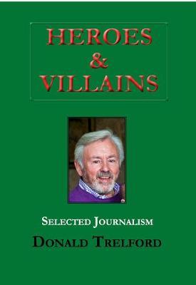 Heroes and Villains: 60 Years of Journalism (Hardback)