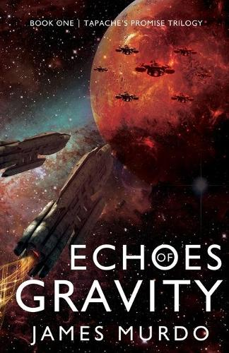 Echoes of Gravity - Tapache's Promise Trilogy 1 (Paperback)
