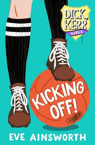 Kicking Off: Dick, Kerr Girls - Dick, Kerr Girls (Paperback)