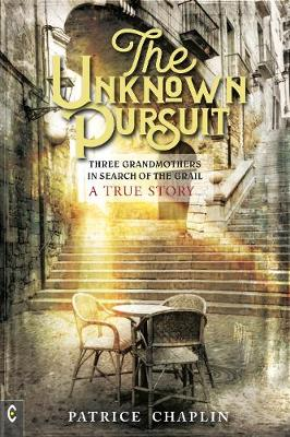 The Unknown Pursuit: Three Grandmothers in Search of the Grail - A True Story (Paperback)
