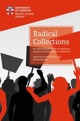 Radical Collections: Re-examining the roots of collections, practices and information professions - Open access titles (Paperback)