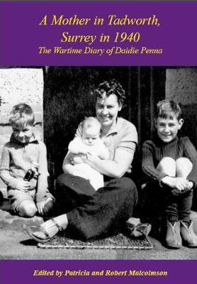 A A Mother in Tadworth, Surrey in 1940: The Wartime Diary of Daidie Penna (Paperback)