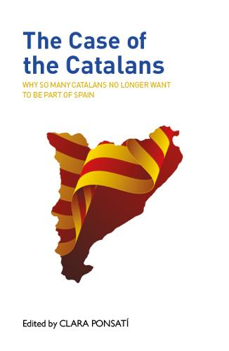 The Case of the Catalans: Why So Many Catalans No Longer Want to be a Part of Spain (Paperback)