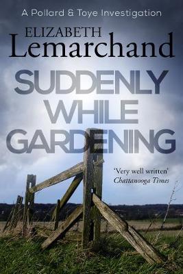 Suddenly While Gardening - Pollard & Toye Investigations 10 (Paperback)