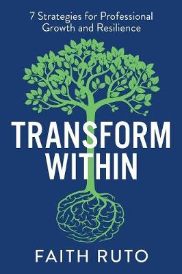 Transform Within: 7 Strategies for Professional Growth and Resilience (Paperback)