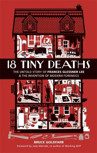 18 Tiny Deaths: The Untold Story of Frances Glessner Lee and the Invention of Modern Forensics (Hardback)