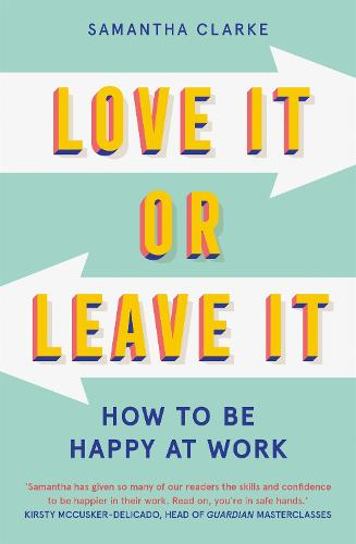 Love It Or Leave It: How to Be Happy at Work (Paperback)