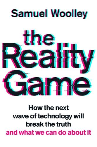 The Reality Game: How the next wave of fake news will break the truth and what we can do about it (Hardback)