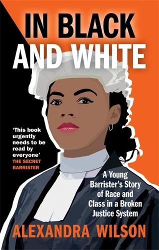 In Black and White: A Young Barrister's Story of Race and Class in a Broken Justice System (Paperback)
