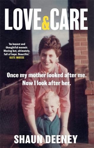 Love and Care: Once my Mother Looked After Me. Now I Look After Her. (Hardback)