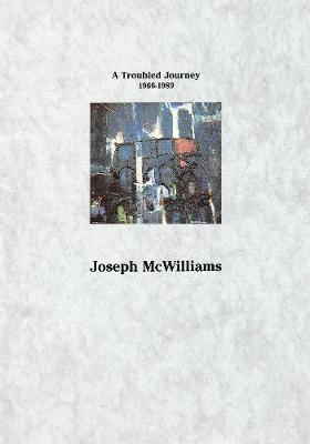 A Troubled Journey 1966-1989 - Joseph McWilliams (Paperback)