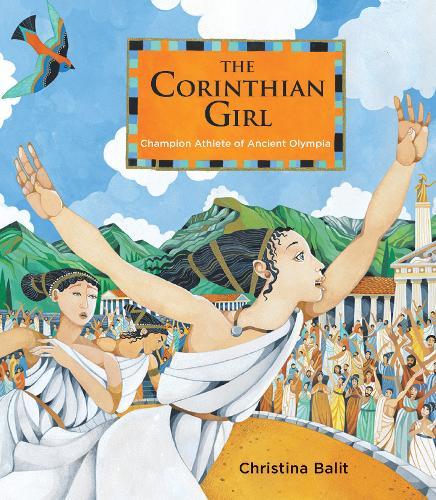 The Corinthian Girl: Champion Athlete of Ancient Olympia (Hardback)