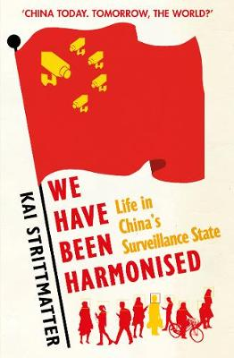 We have been harmonised: Life in China's Surveillance State (Paperback)