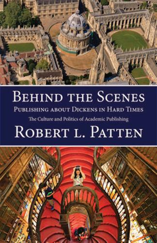 Behind The Scenes: Publishing About Dickens in Hard Times: The Culture and Politics of Academic Publishing (Hardback)