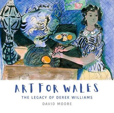 Art for Wales: The Legacy of Derek Williams (Hardback)