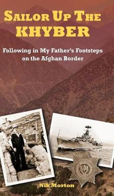 Sailor Up the Khyber: Following in My Father's Footsteps on the Afghan Border (Hardback)