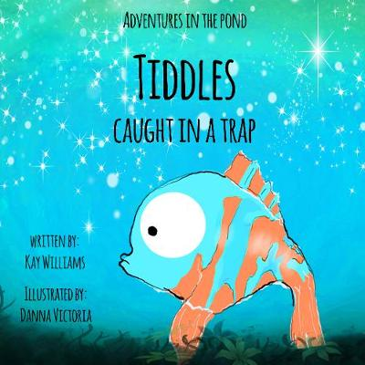 Adventures In The Pond: Tiddles Caught In A Trap (Paperback)
