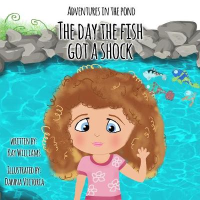 Adventures In The Pond: The Day The Fish Got A Shock (Paperback)