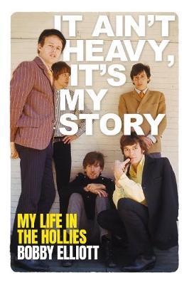 It Ain't Heavy, It's My Story: The Autobiography of Bobby Elliott (Paperback)