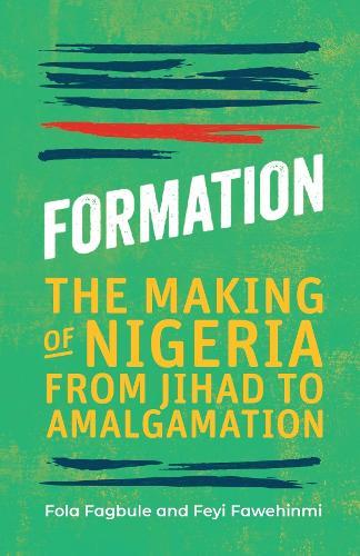 Formation: The Making of Nigeria, From Jihad to Amalgamation (Hardback)