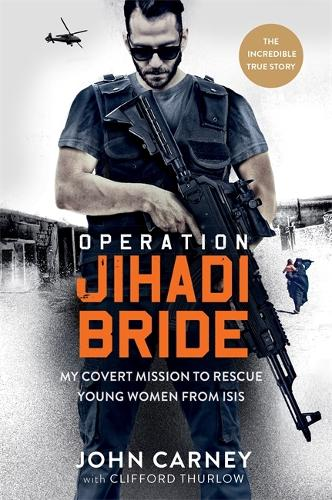 Operation Jihadi Bride: My Covert Mission to Rescue Young Women from ISIS - The Incredible True Story (Hardback)