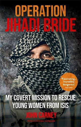 Operation Jihadi Bride: My Covert Mission to Rescue Young Women from ISIS - The Incredible True Story (Paperback)