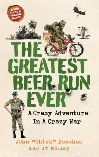 The Greatest Beer Run Ever: A Crazy Adventure in a Crazy War *SOON TO BE A MAJOR MOVIE* (Hardback)