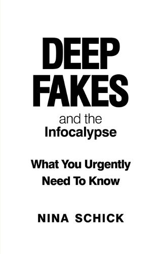 Deep Fakes and the Infocalypse: What You Urgently Need To Know (Paperback)