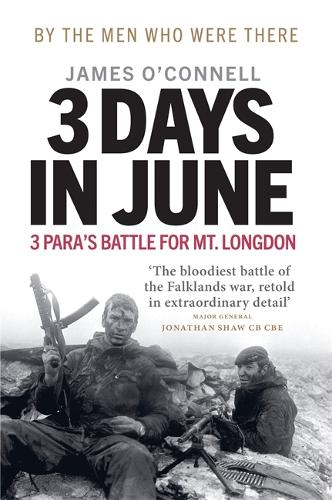 Three Days In June: The Incredible Minute-by-Minute Oral History of 3 Para's Deadly Falklands Battle (Hardback)