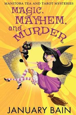 Magic, Mayhem & Murder - Manitoba Tea & Tarot Mysteries 1 (Paperback)