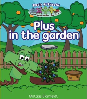 Simple Arithmetic: Plus in the garden - Simple Learning (Paperback)