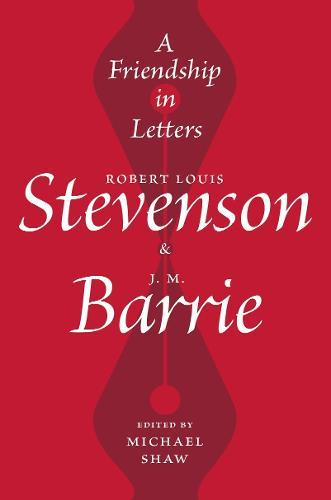 A Friendship in Letters: Robert Louis Stevenson & J.M. Barrie (Hardback)