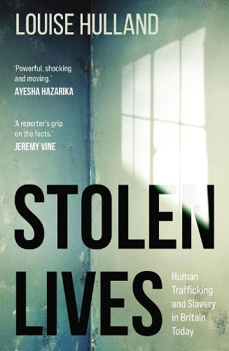 Stolen Lives: Human Trafficking and Slavery in Britain Today (Paperback)